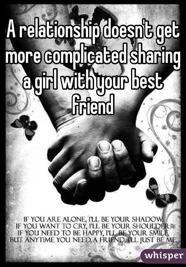 A relationship doesn't get more complicated sharing a girl with your best friend