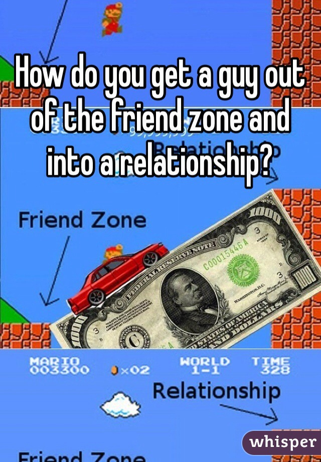 How do you get a guy out of the friend zone and into a relationship?