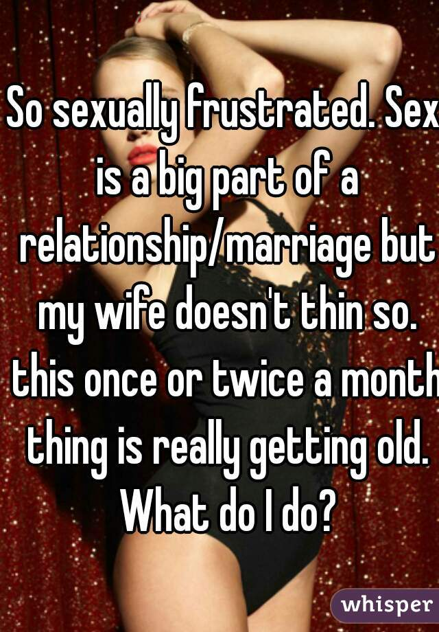 Sexually frustrated in marriage