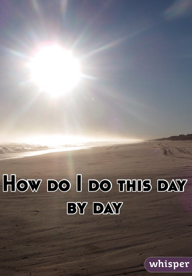 How do I do this day by day