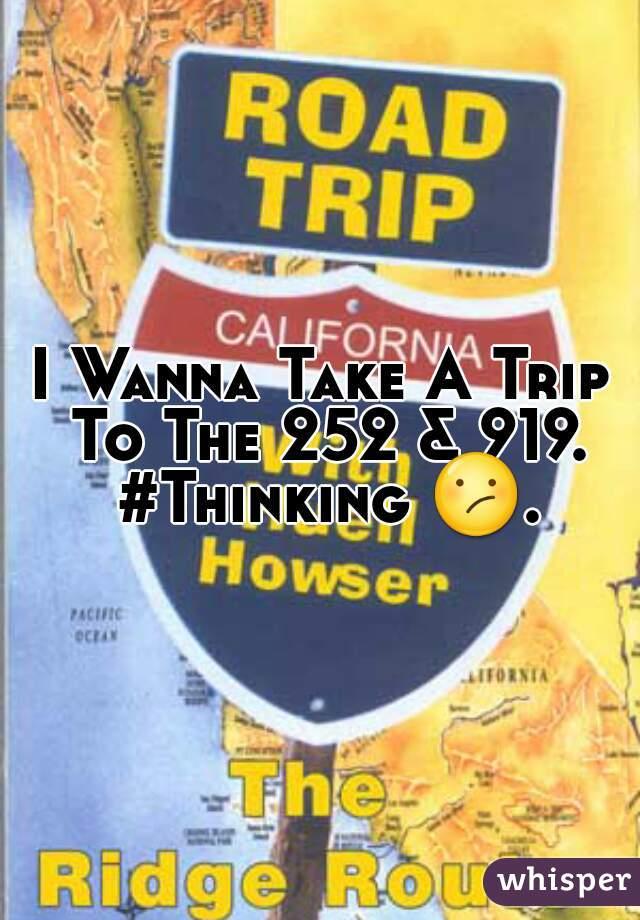 I Wanna Take A Trip To The 252 & 919. #Thinking 😕.