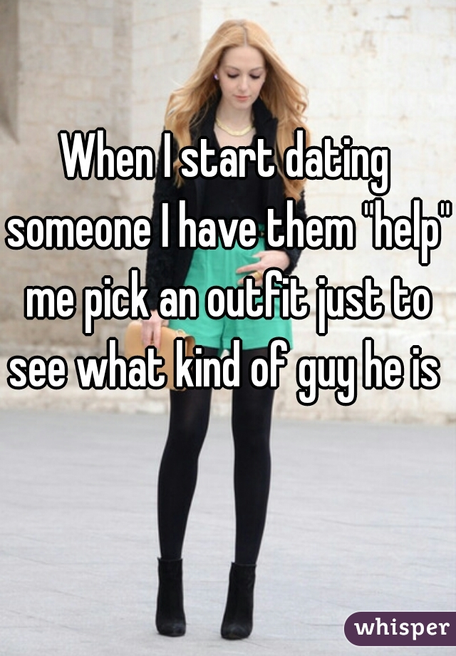 """When I start dating someone I have them """"help"""" me pick an outfit just to see what kind of guy he is"""