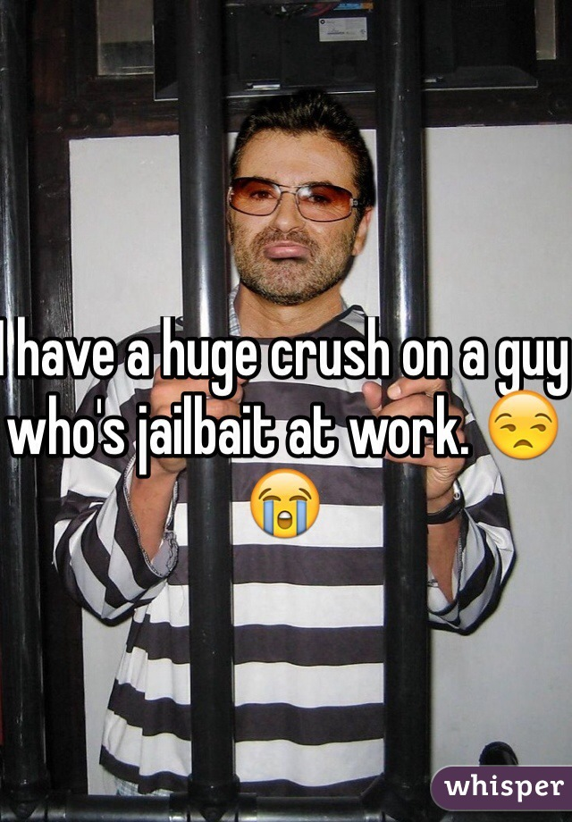 I have a huge crush on a guy who's jailbait at work. 😒😭