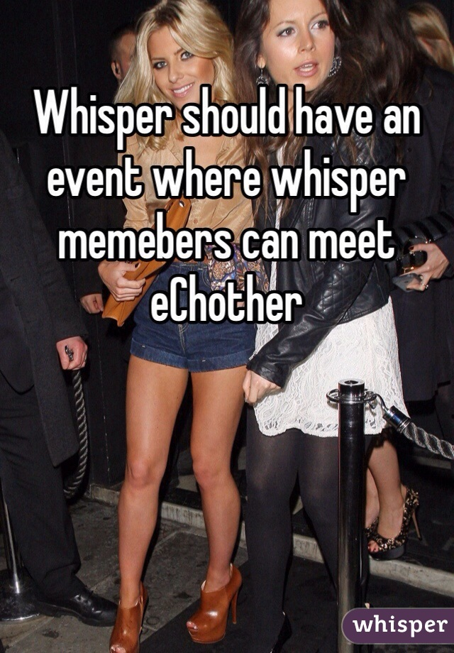 Whisper should have an event where whisper memebers can meet eChother