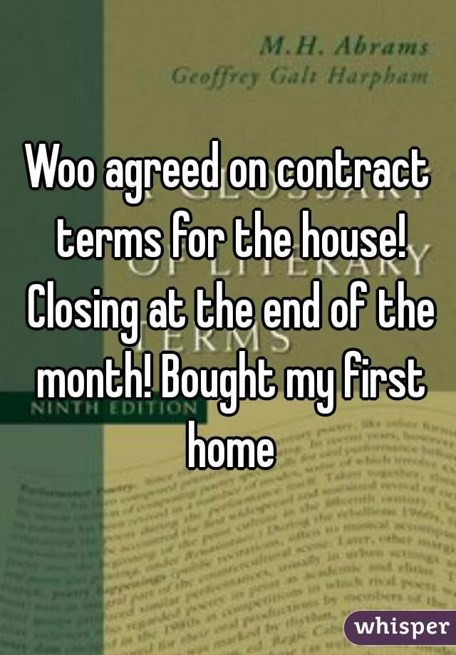 Woo agreed on contract terms for the house! Closing at the end of the month! Bought my first home