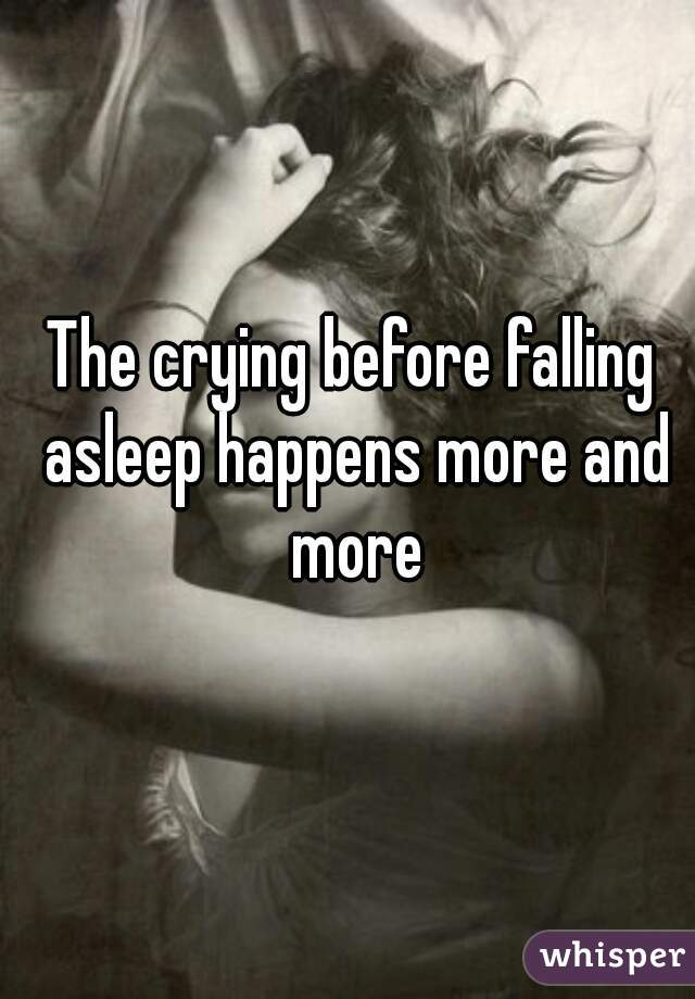 The crying before falling asleep happens more and more