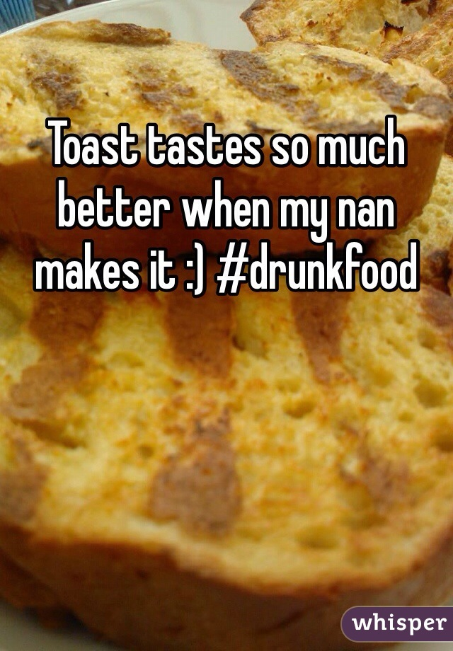 Toast tastes so much better when my nan makes it :) #drunkfood
