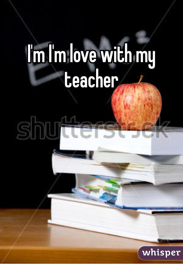 I'm I'm love with my teacher