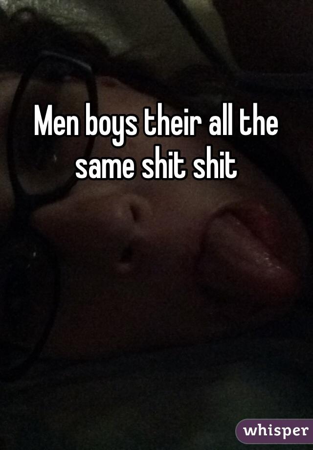 Men boys their all the same shit shit