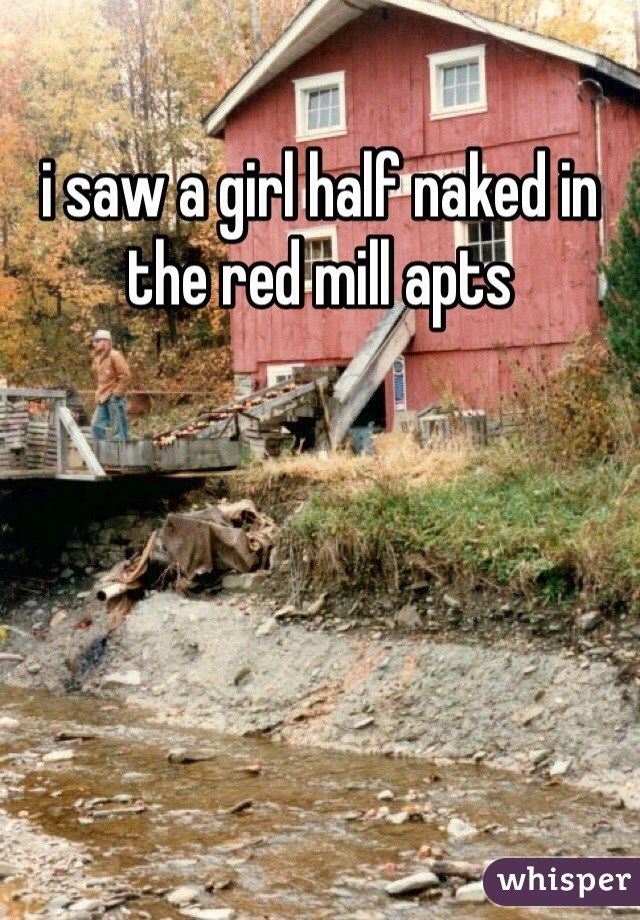 i saw a girl half naked in the red mill apts