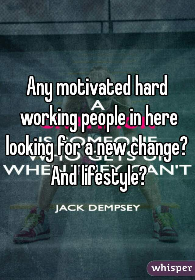 Any motivated hard working people in here looking for a new change?  And lifestyle?