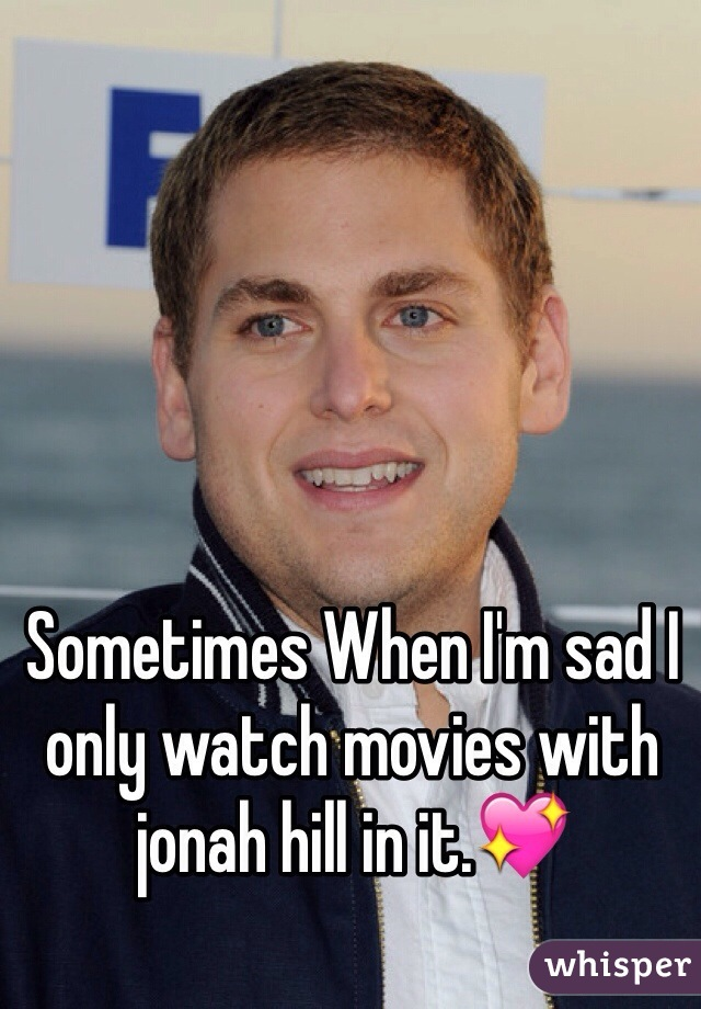 Sometimes When I'm sad I only watch movies with jonah hill in it.💖