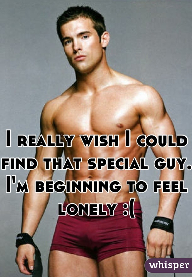 I really wish I could find that special guy. I'm beginning to feel lonely :(