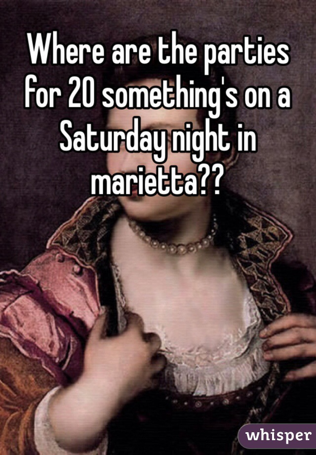 Where are the parties for 20 something's on a Saturday night in marietta??