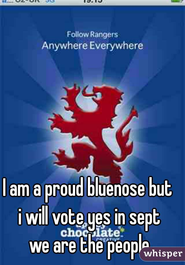 I am a proud bluenose but  i will vote yes in sept  we are the people