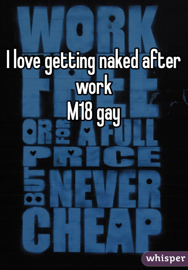 I love getting naked after work  M18 gay