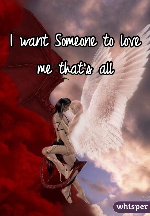 I want Someone to love me that's all