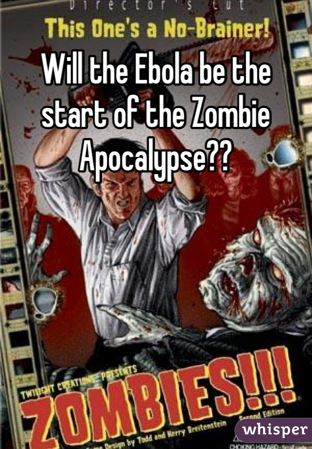 Will the Ebola be the start of the Zombie Apocalypse??