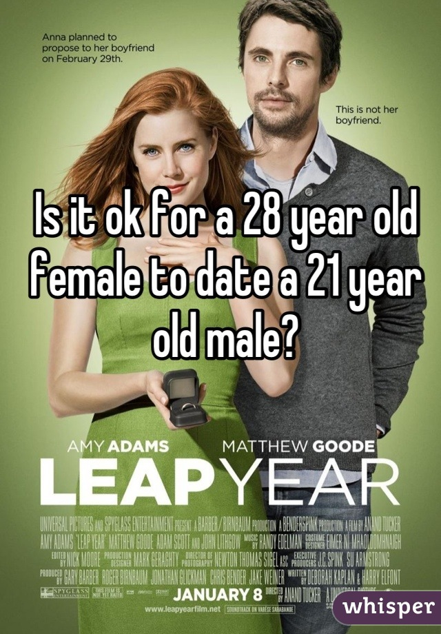 Is it ok for a 28 year old female to date a 21 year old male?
