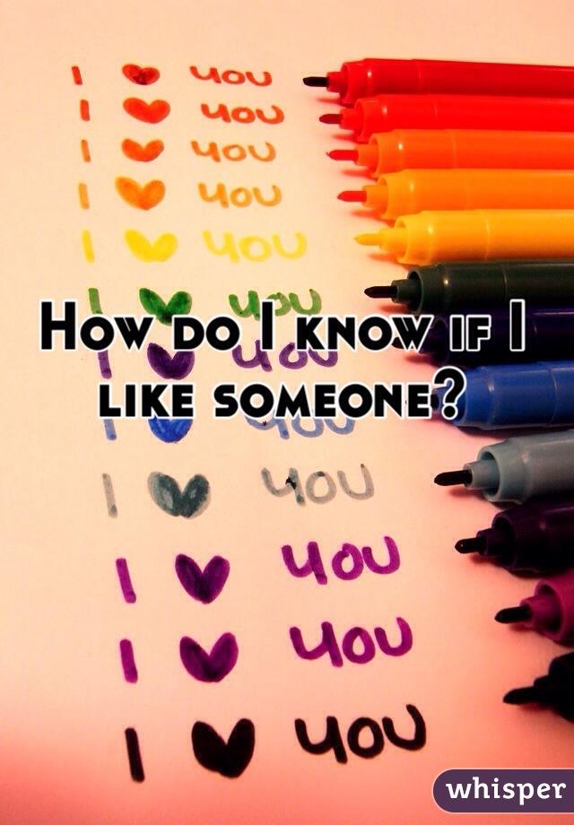 How do I know if I  like someone?