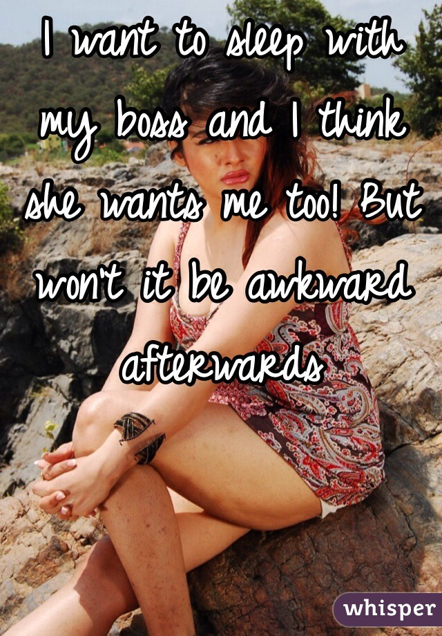 I want to sleep with my boss and I think she wants me too! But won't it be awkward afterwards