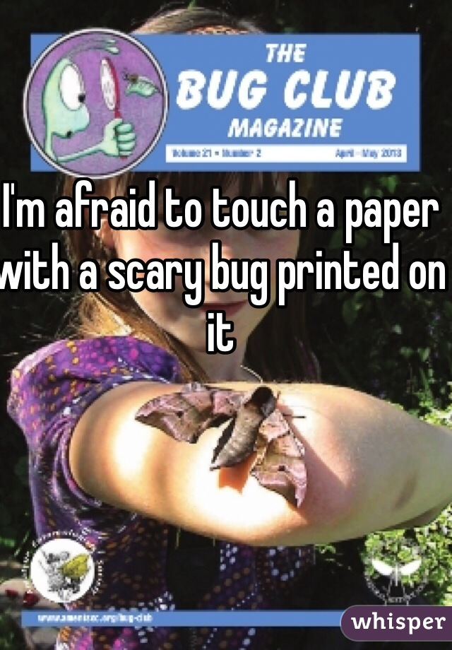 I'm afraid to touch a paper with a scary bug printed on it