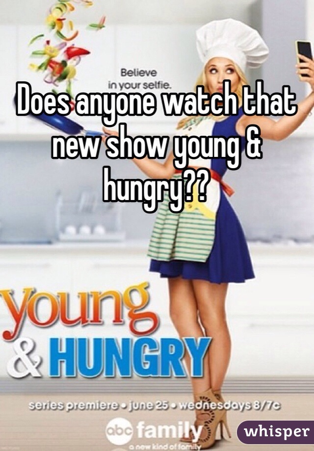 Does anyone watch that new show young & hungry??