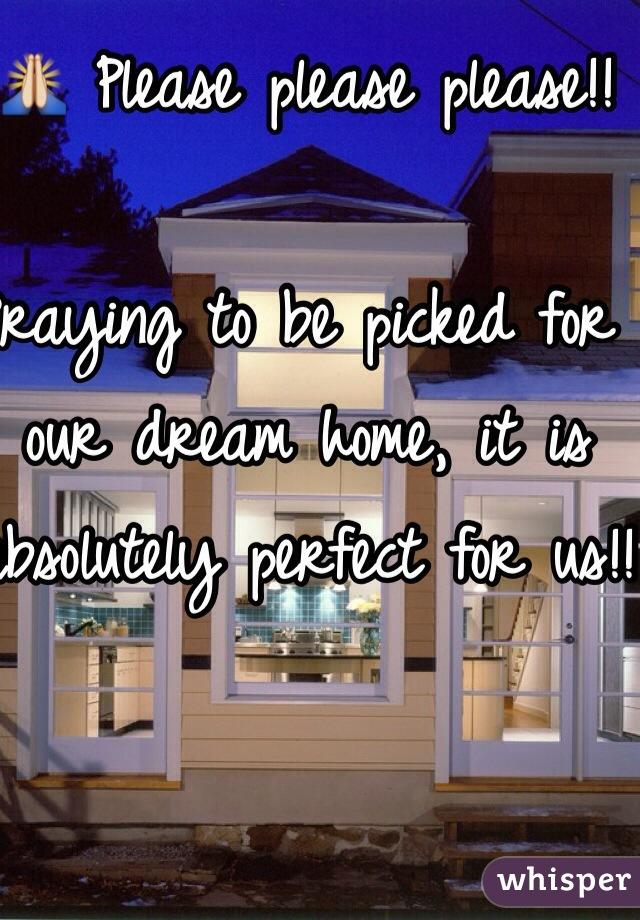 🙏 Please please please!!   Praying to be picked for our dream home, it is absolutely perfect for us!!