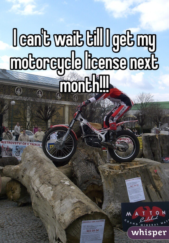 I can't wait till I get my motorcycle license next month!!!