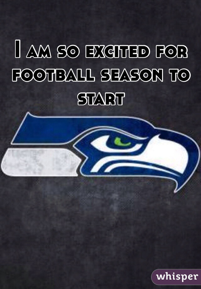 I am so excited for football season to start