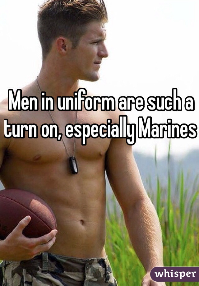 Men in uniform are such a turn on, especially Marines