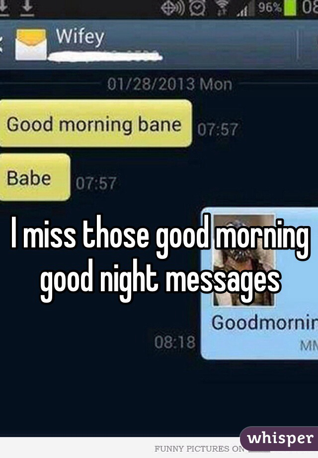 I miss those good morning good night messages