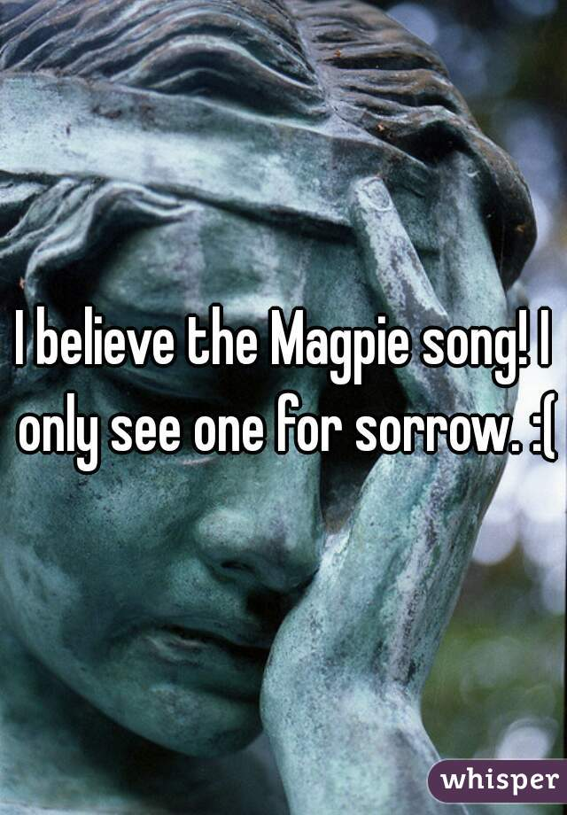 I believe the Magpie song! I only see one for sorrow. :(