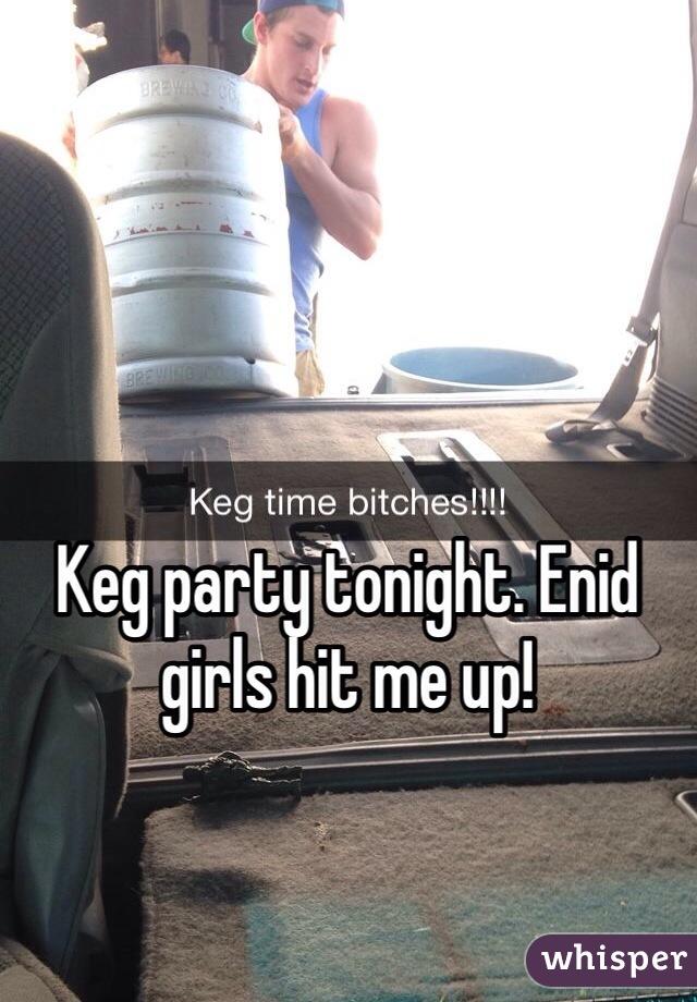 Keg party tonight. Enid girls hit me up!