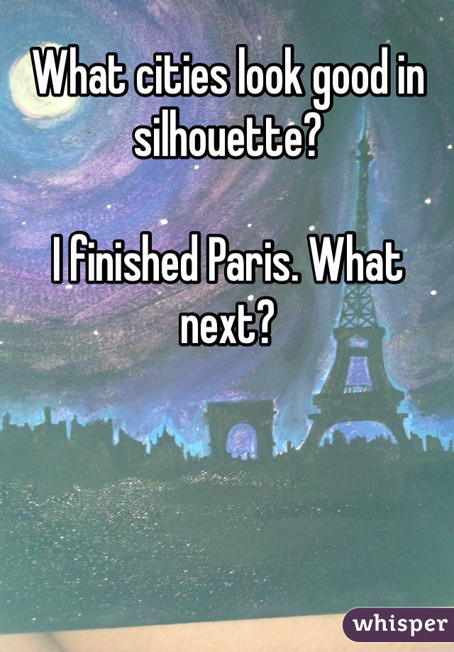 What cities look good in silhouette?  I finished Paris. What next?