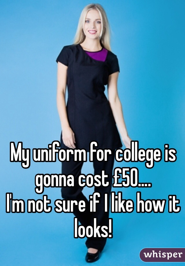 My uniform for college is gonna cost £50.... I'm not sure if I like how it looks!
