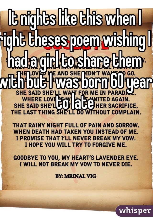 It nights like this when I right theses poem wishing I had a girl to share them with but I was born 60 year to late