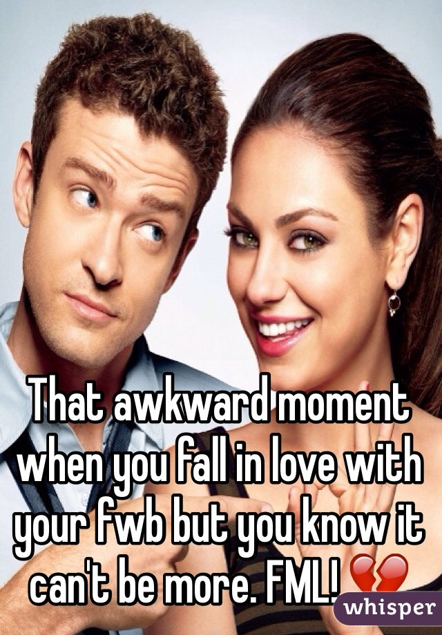 That awkward moment when you fall in love with your fwb but you know it can't be more. FML! 💔