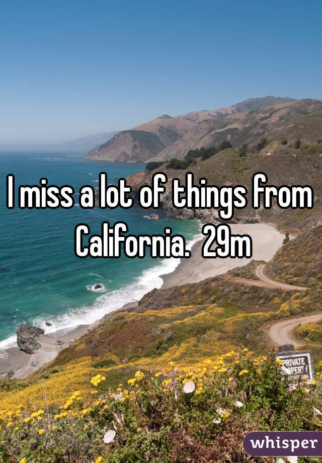 I miss a lot of things from California.  29m
