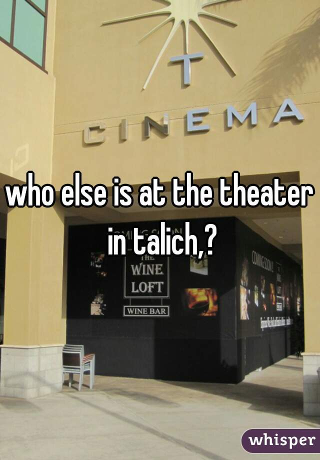 who else is at the theater in talich,?