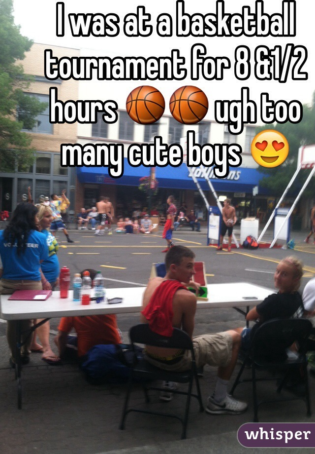 I was at a basketball tournament for 8 &1/2 hours 🏀🏀 ugh too many cute boys 😍