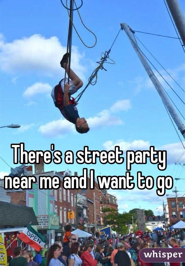 There's a street party near me and I want to go