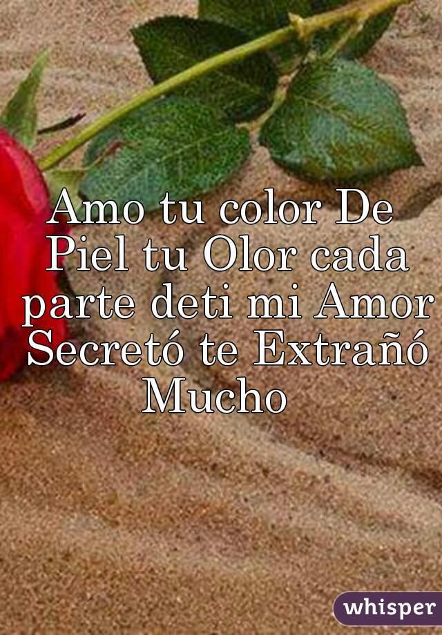 Amo tu color De Piel tu Olor cada parte deti mi Amor Secretó te Extrañó Mucho