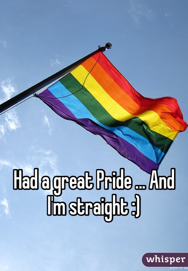 Had a great Pride ... And I'm straight :)
