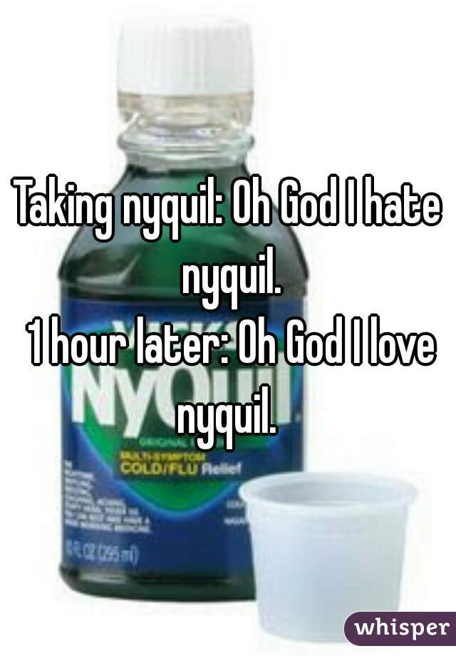 I love nyquil