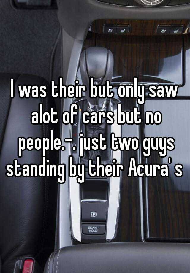 I Was Their But Only Saw Alot Of Cars But No People Just Two Guys