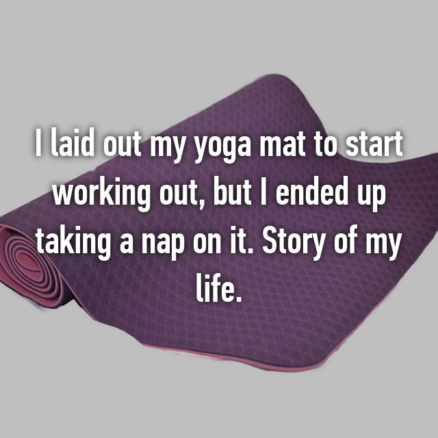 I laid out my yoga mat to start working out, but I ended up taking a nap on it. Story of my life.