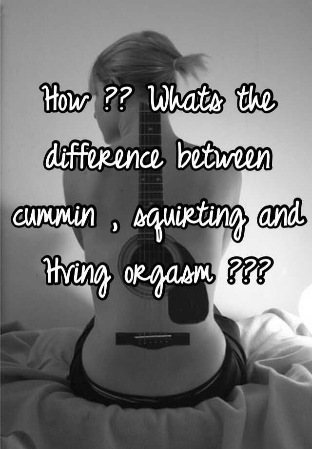 Simply the difference between cummin and orgasm