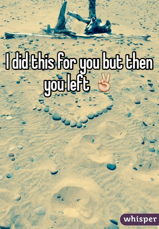 I did this for you but then you left ✌️