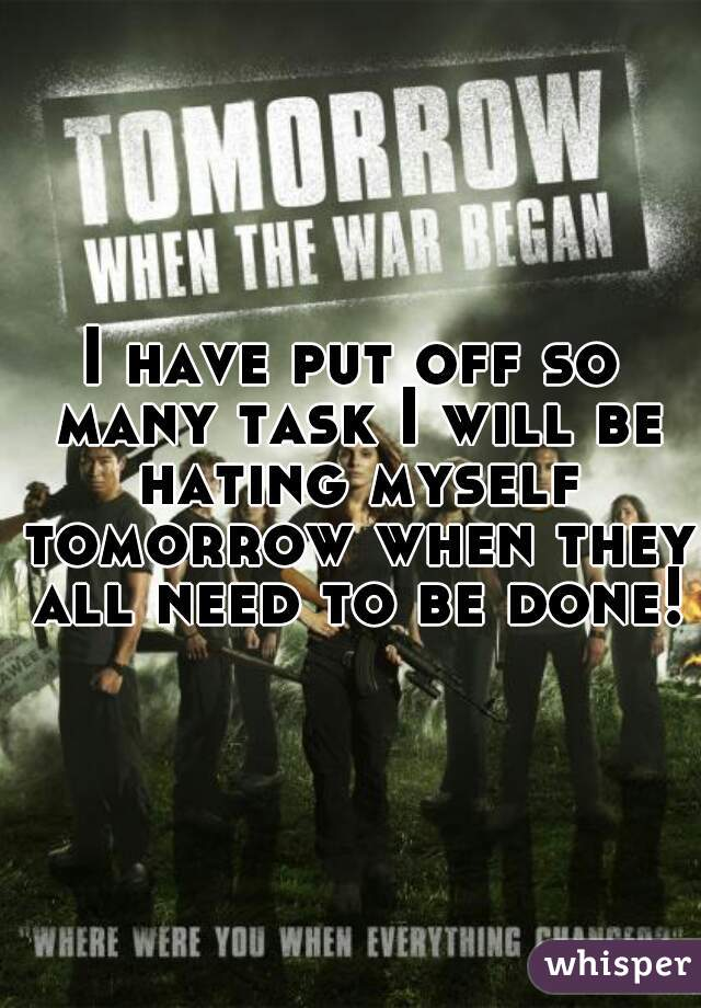 I have put off so many task I will be hating myself tomorrow when they all need to be done!